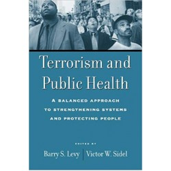 Terrorism and Public Health: A Balanced Approach to Strengthening Systems and Protecting People,  Levy
