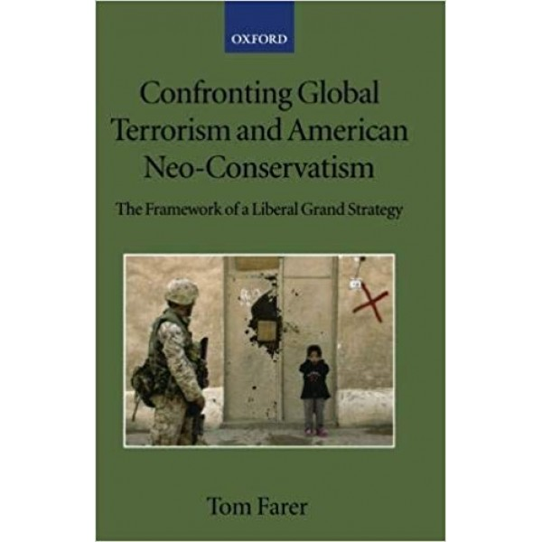 Confronting Global Terrorism and American Neo-Conservativism: The Framework of a Liberal Grand Strategy, Farer