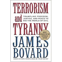 Terrorism and Tyranny: Trampling Freedom, Justice, and Peace to Rid the World of Evil, Bovard