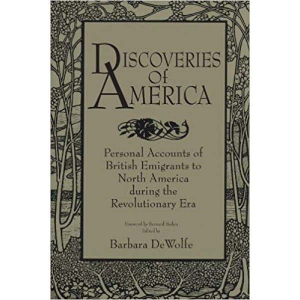 Discoveries of America: Personal Accounts of British Emigrants to North America During the Revolutionary Era, Dewolfe
