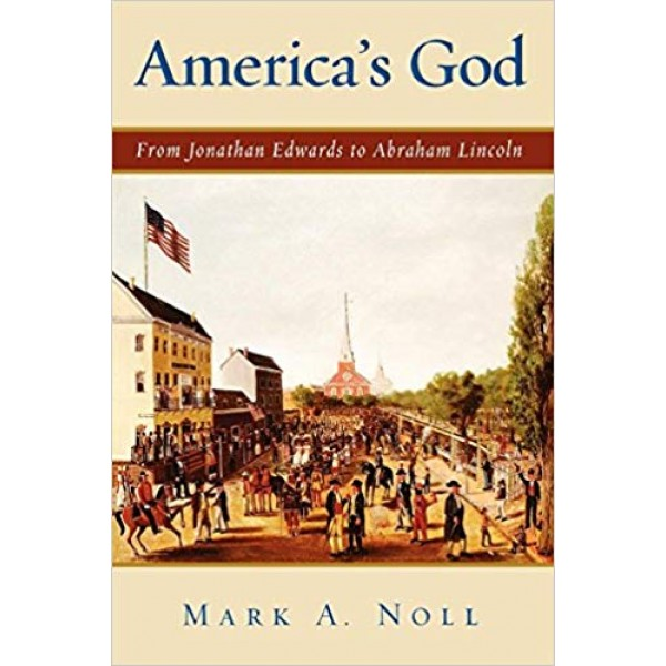 America's God: From Jonathan Edwards to Abraham Lincoln,  Noll