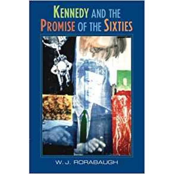 Kennedy and the Promise of the Sixties, Rorabaugh
