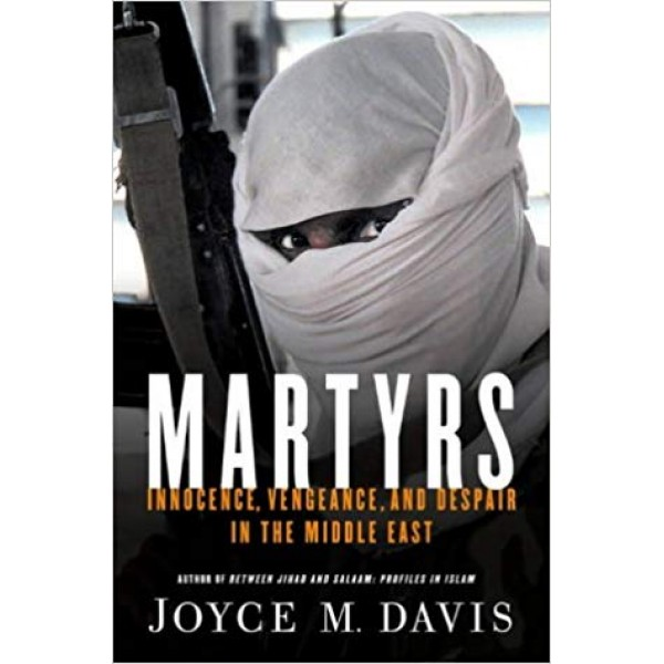 Martyrs: Innocence, Vengeance, and Despair in the Middle East, Davis