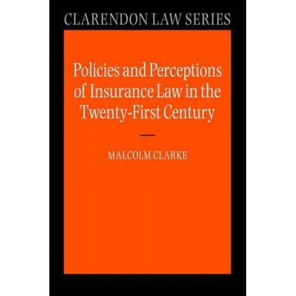 Policies and Perceptions of Insurance Law in the Twenty First Century, Malcolm Clarke
