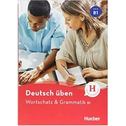 Deutsch uben: Wortschatz & Grammatik B1