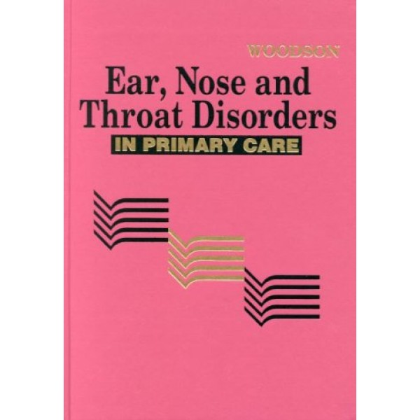 Ear, Nose & Throat Disorders in Primary Care, Woodson