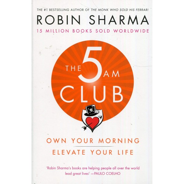 The 5 AM Club: Own Your Morning. Elevate Your Life, Robin Sharma