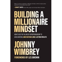 Building a Millionaire Mindset: How to Use the Pillars of Entrepreneurship to Gain, Maintain, and Sustain Long-Lasting Wealth, Johnny Wimbrey