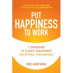 Put Happiness to Work: 7 Strategies to Elevate Engagement for Optimal Performance (Harcover), Eric KARPINSKI