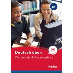 Deutsch uben: Wortschatz & Grammatik B2