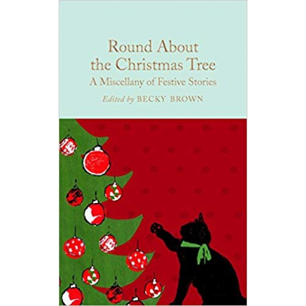 Round About the Christmas Tree : A Miscellany of Festive Stories, Brown