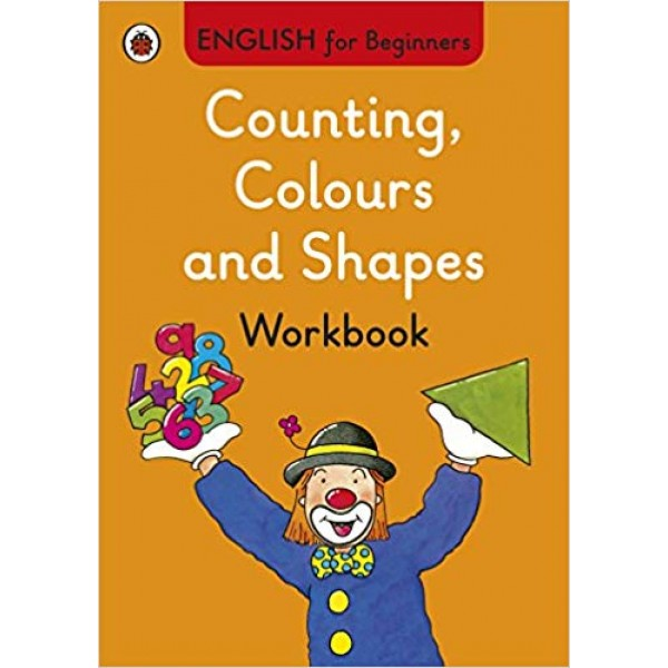Counting, Colours and Shapes workbook: English for Beginners