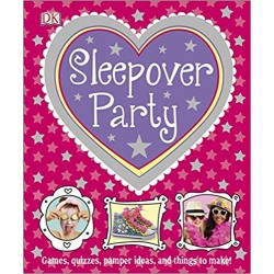 Sleepover Party: Games, Quizzes, Pamper Ideas and Things to Make!