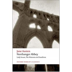 Northanger Abbey, Lady Susan, The Watsons, Sanditon, Jane Austen