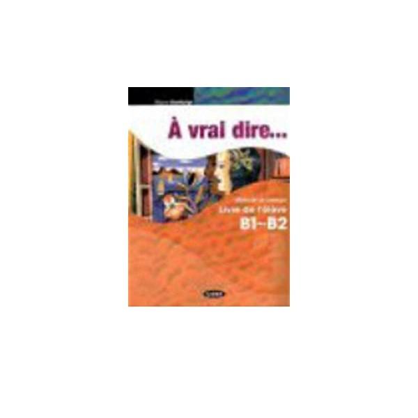 A Vrai Dire : Pack B1-B2 Livre De L'Eleve + Cahier D'Exercices + CD Audio + CD-Rom, Boutégège