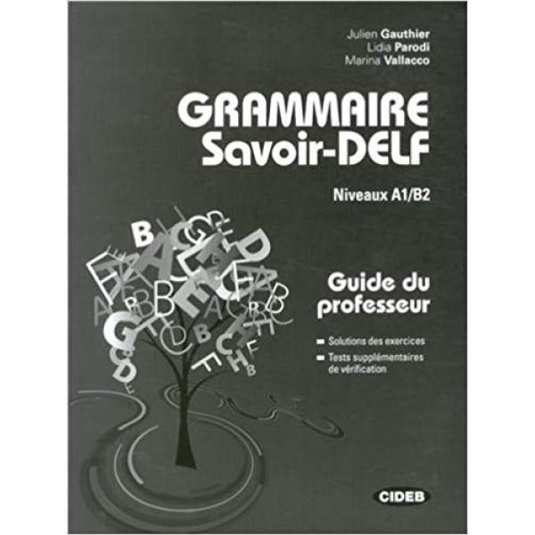 Grammaire Savoir-DELF: A1/A2, Guide du professeur. Corriges