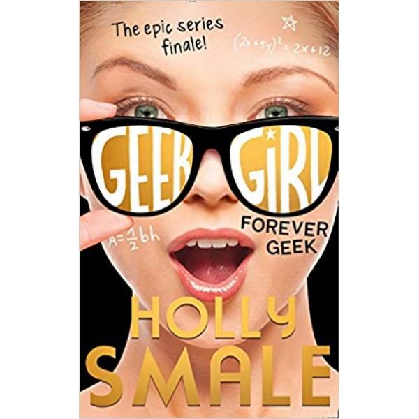Forever Geek (Geek Girl, Book 6), Smale