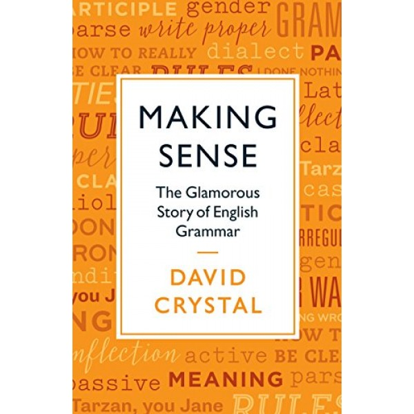 Making Sense: The Glamorous Story of English Grammar, Crystal