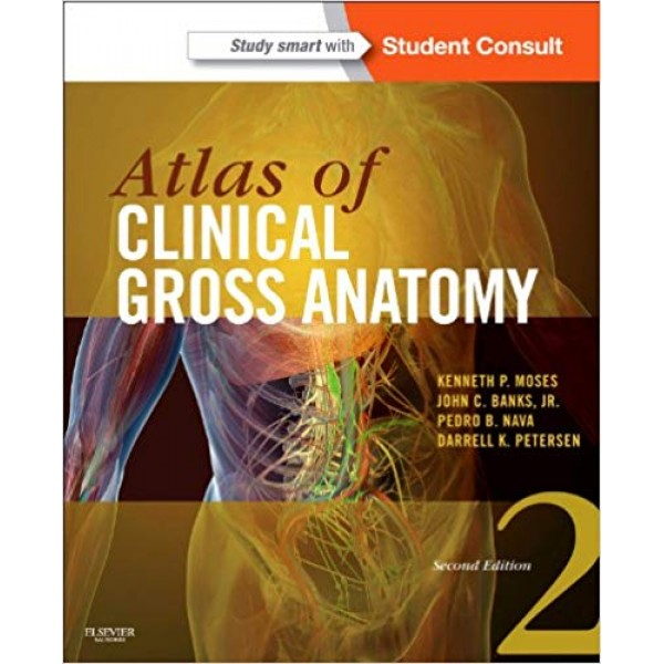 Atlas of Clinical Gross Anatomy 2nd Edition, Moses